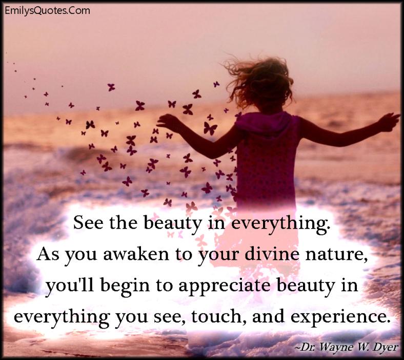 EmilysQuotes.Com - beauty, divine nature, experience, life, appreciate, positive, inspirational, Dr. Wayne W. Dyer
